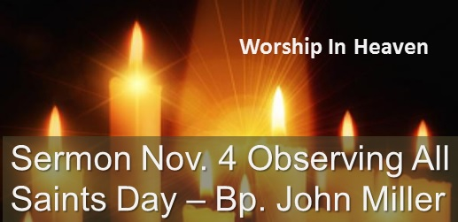 Worship In Heaven Sermon November 4 All Saits Day John Miller
